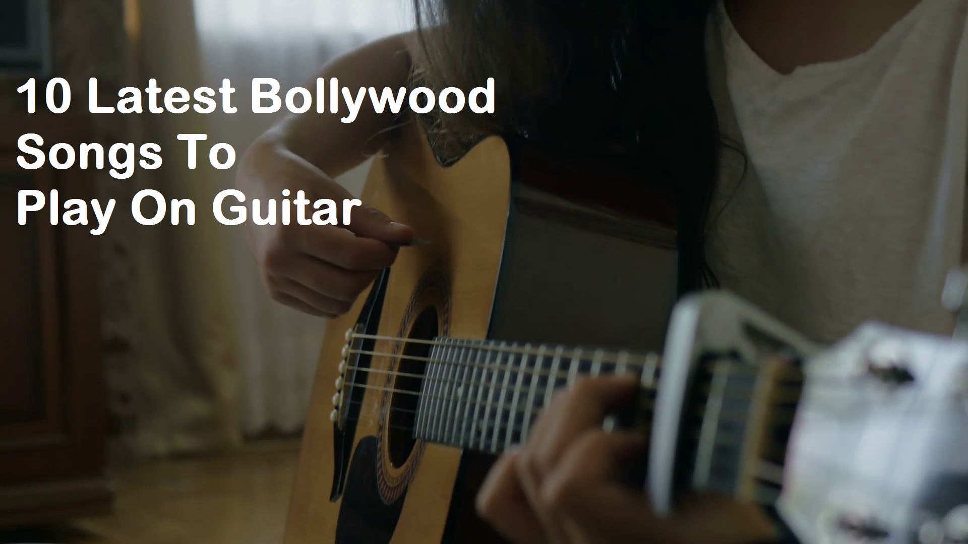 10 Latest Bollywood Songs To Play On Guitar - Learn Guitar Chords